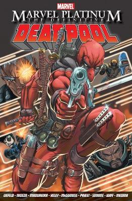 Marvel Platinum: The Definitive Deadpool - Fabian Nicieza Joe Kelly Joe Madureira