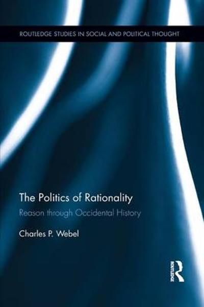 The Politics of Rationality - Charles Webel