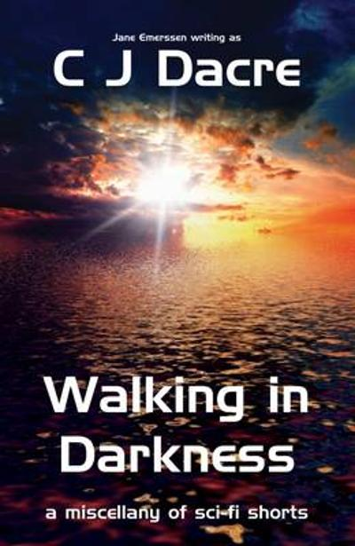 Walking in Darkness: And Other Stories - C. J. Dacre