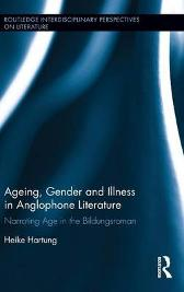 Ageing, Gender, and Illness in Anglophone Literature - Heike Hartung