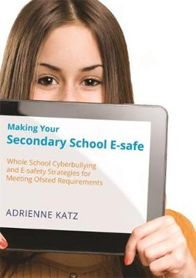 Making Your Secondary School E-safe - Adrienne Katz