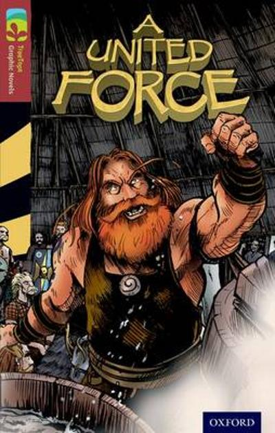 Oxford Reading Tree TreeTops Graphic Novels: Level 15: A United Force - Liam O'Donnell