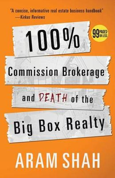 100% Commission Brokerage and Death of the Big Box Realty - Aram Shah