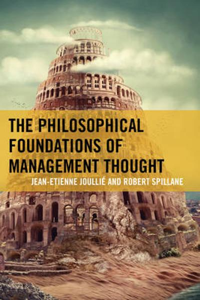 The Philosophical Foundations of Management Thought - Jean-Etienne Joullie