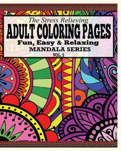The Stress Relieving Adult Coloring Pages, Volume 5 - Jason Potash
