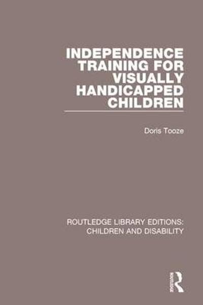 Independence Training for Visually Handicapped Children - Doris Tooze
