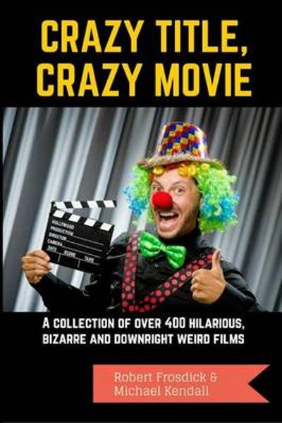 Crazy Title, Crazy Movie - Michael Kendall