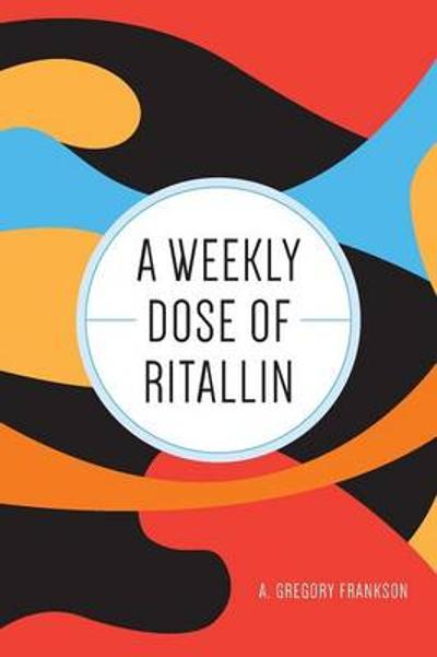 A Weekly Dose of Ritallin - A Gregory Frankson