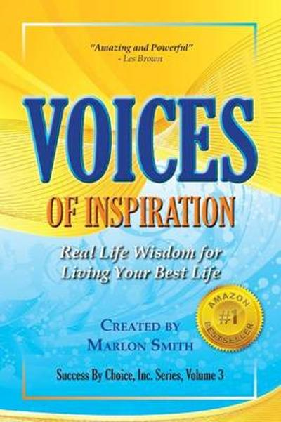 Voices of Inspiration Real Life Wisdom for Living Your Best Life - Marlon Smith