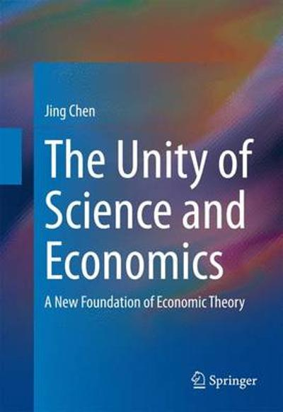 The Unity of Science and Economics - Jing Chen