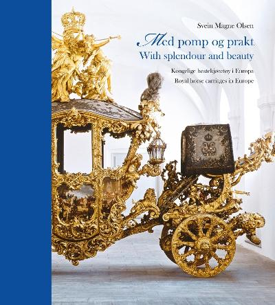Med pomp og prakt = With splendour and beauty : royal horse-drawn carriages in Europe - Svein Magne Olsen