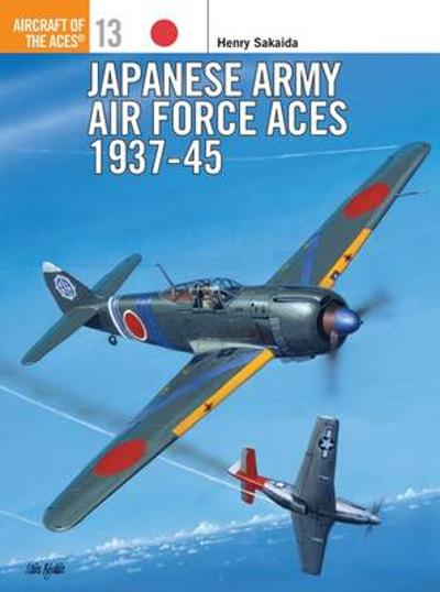 Japanese Army Air Force Aces, 1937-45 - Henry Sakaida
