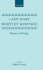 Lady Mary Wortley Montagu: Romance Writings - Lady Mary Wortley Montagu Isobel Grundy