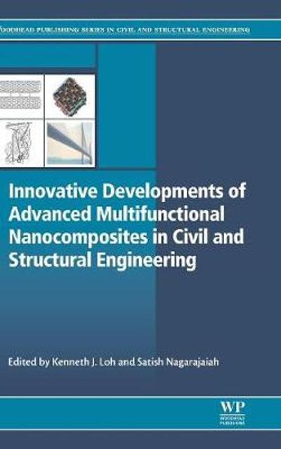 Innovative Developments of Advanced Multifunctional Nanocomposites in Civil and Structural Engineering - Kenneth Loh
