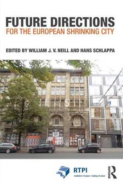 Future Directions for the European Shrinking City - William J.V. Neill