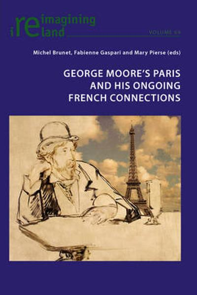 George Moore's Paris and his Ongoing French Connections - Michel Brunet