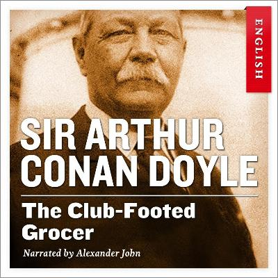 The club-footed grocer - Arthur Conan Doyle