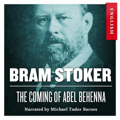 The coming of Abel Behenna - Bram Stoker