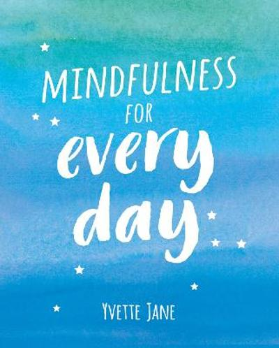 Mindfulness for Every Day - Yvette Jane