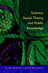 Science, Social Theory & Public Knowledge - Alan Irwin Mike Michael