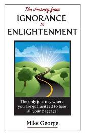 The Journey from IGNORANCE to ENLIGHTENMENT - Mike George