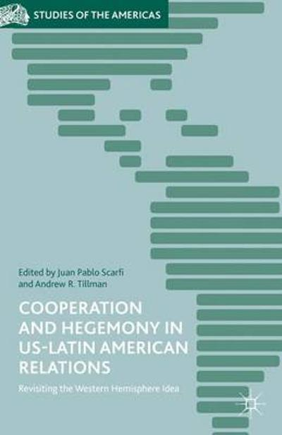 Cooperation and Hegemony in US-Latin American Relations - Andrew R. Tillman