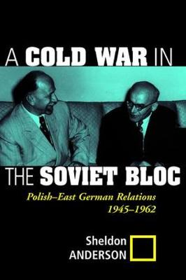 A Cold War In The Soviet Bloc - Sheldon Anderson