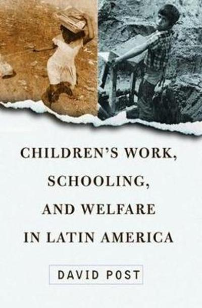 Children's Work, Schooling, And Welfare In Latin America - David Post