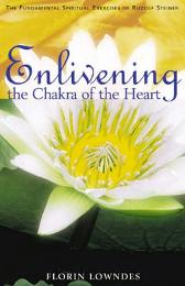 Enlivening the Chakra of the Heart - Florin Lowndes Matthew Barton
