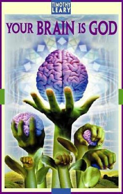 Your Brain Is God - Timothy Leary