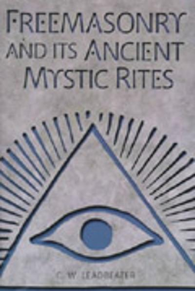 Freemasonry and Its Ancient Mystic Rites - C. W. Leadbeater