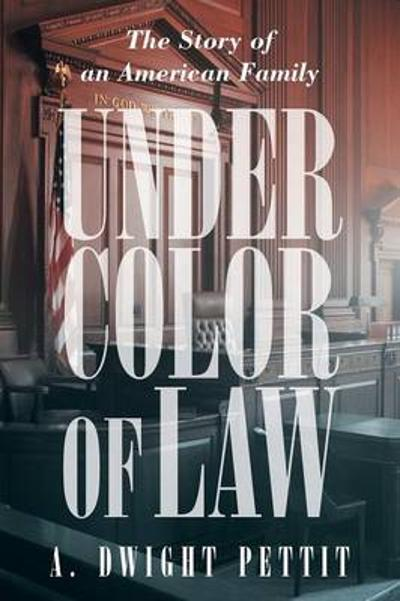 Under Color of Law - A Dwight Pettit