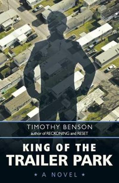 King of the Trailer Park - Timothy Benson