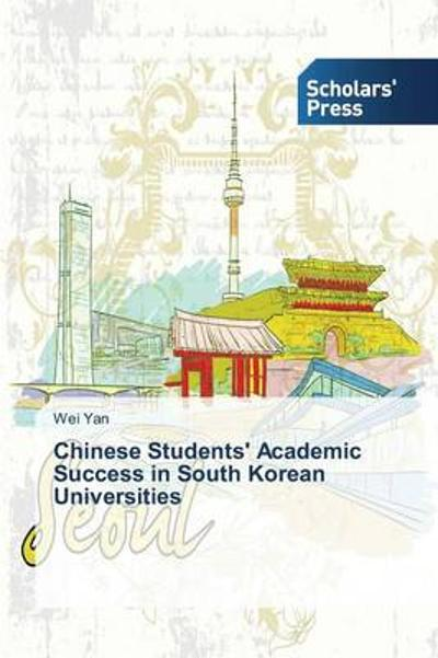 Chinese Students' Academic Success in South Korean Universities - Yan Wei