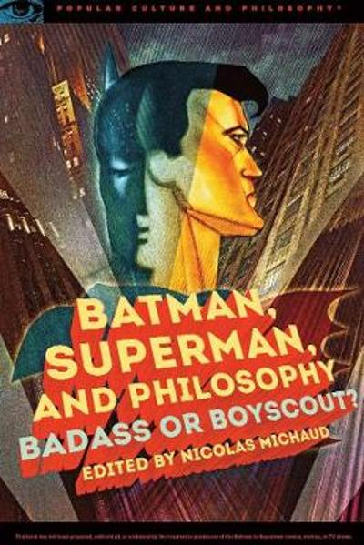 Batman, Superman, and Philosophy - Nicolas Michaud