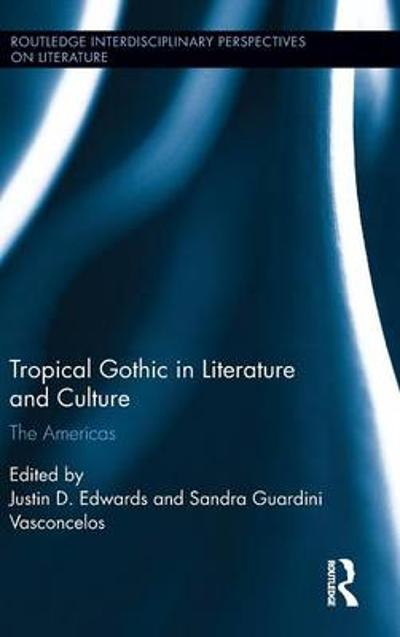 Tropical Gothic in Literature and Culture - Justin D. Edwards