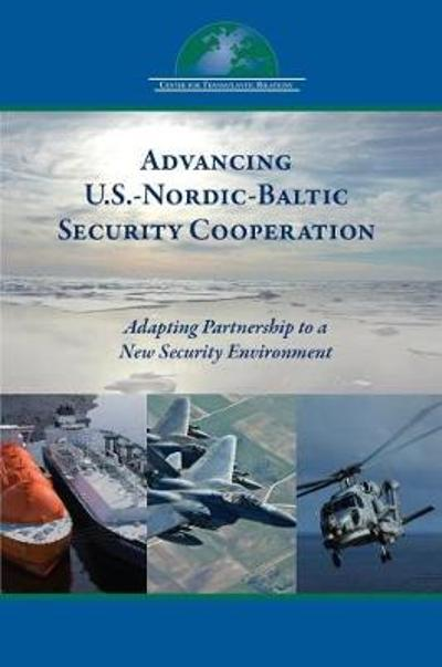 Advancing U.S.-Nordic-Baltic Security Cooperation - Daniel S. Hamilton