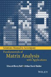 Solutions Manual to accompany Fundamentals of Matrix Analysis with Applications - Edward Barry Saff Arthur David Snider