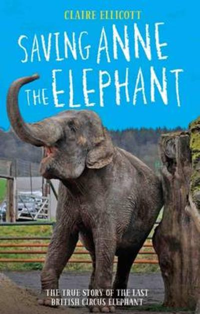 Saving Anne the Elephant - Claire Ellicott