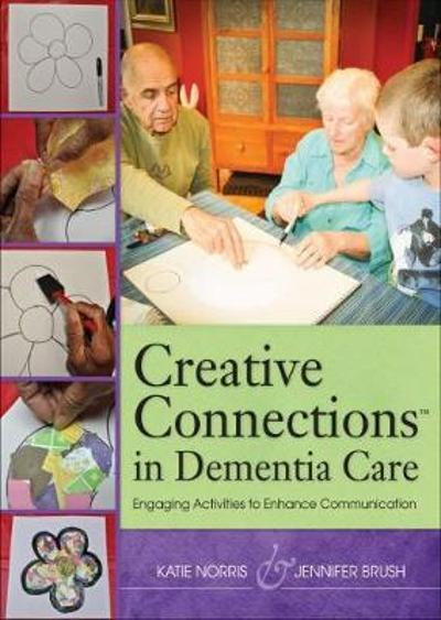 Creative Connections in Dementia Care - Katie Norris