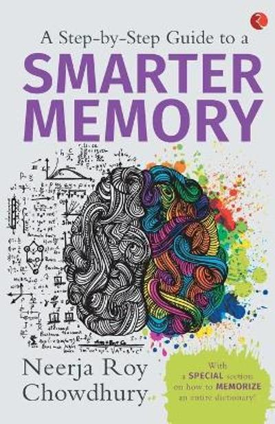 A Step-By-Step Guide to A Smarter Memory - Neerja Roy Chowdhury