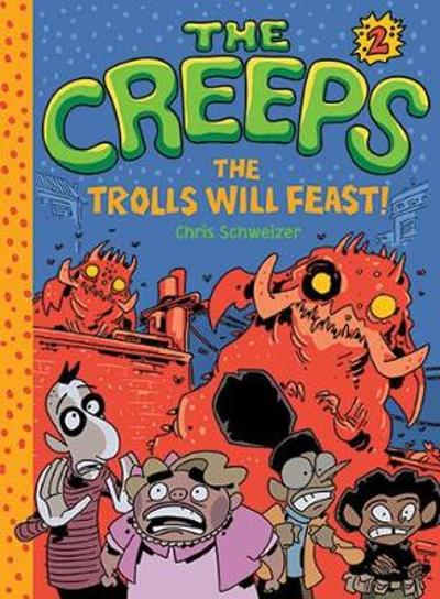 Creeps: Bk 2 The Trolls Will Feast! - Chris Schweizer