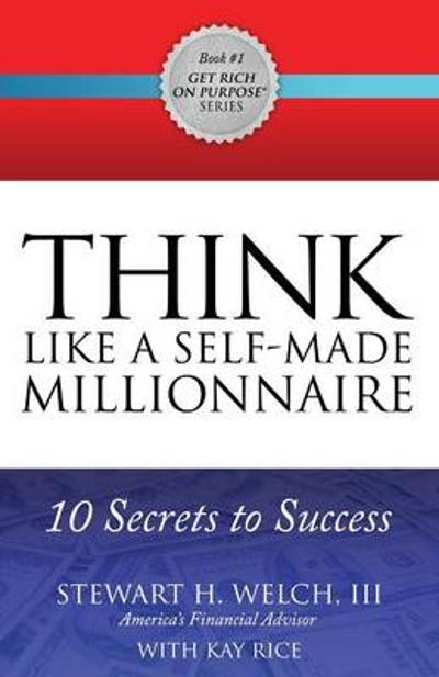 THINK Like a Self-Made Millionaire - Stewart H. Welch