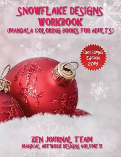 Snowflake Designs Workbook (Mandala Coloring Books for Adults) - Zen Journal Team