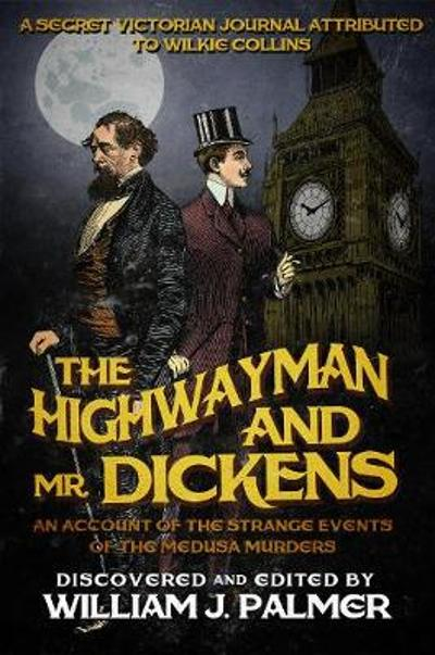 The Highwayman and Mr. Dickens - William J Palmer