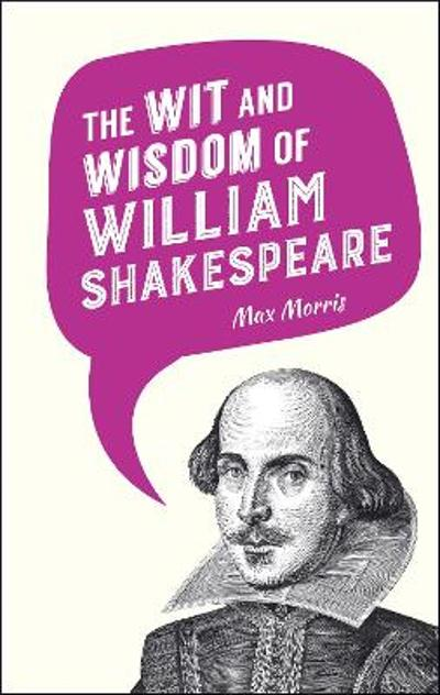 The Wit and Wisdom of William Shakespeare - Max Morris
