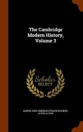 The Cambridge Modern History, Volume 3 - Baron John Emerich Edward Dalberg Acton