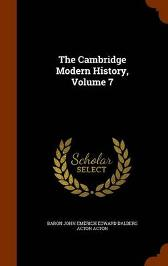 The Cambridge Modern History, Volume 7 - Baron John Emerich Edward Dalberg Acton