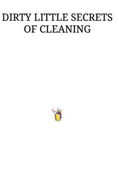 Dirty Little Secrets of Cleaning - Derek Whittaker