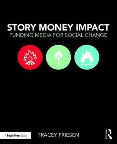 Story Money Impact: Funding Media for Social Change - Tracey Friesen